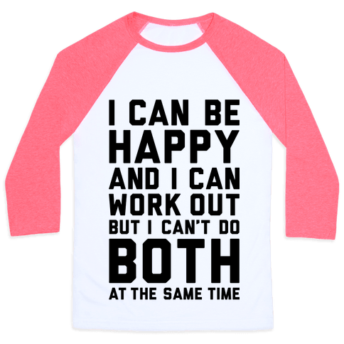I Can Be Happy And I Can Work Out Baseball Tee