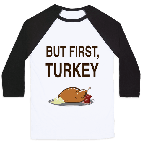 But first, Turkey Baseball Tee