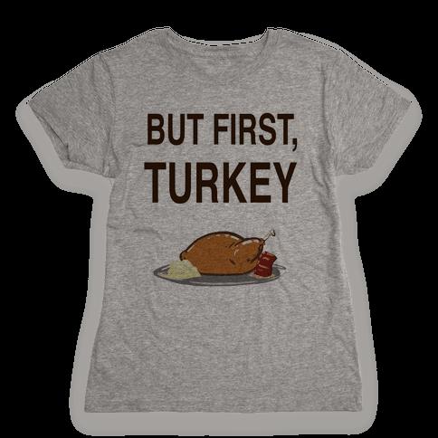 But first, Turkey Womens T-Shirt