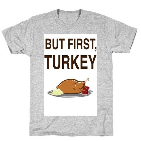 But first, Turkey T-Shirt