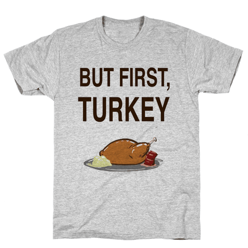 But first, Turkey Mens T-Shirt