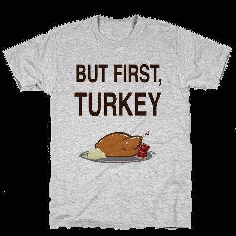 But first, Turkey Mens T-Shirt