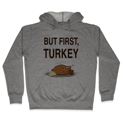 But first, Turkey Hooded Sweatshirt