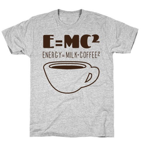 E=Mc Coffee T-Shirt