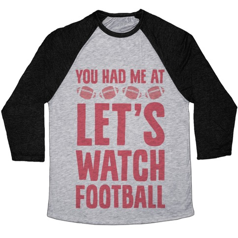 You Had Me At Let's Watch Football Baseball Tee