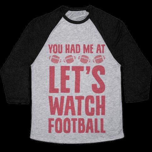 You Had Me At Let's Watch Football Baseball Tee