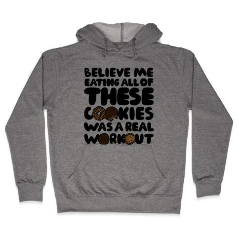 Eating All Of These Cookies Was A Real Workout Hooded Sweatshirt