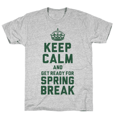 Keep Calm and Get Ready for Spring Break Mens T-Shirt