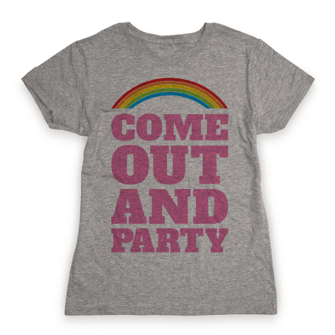 Come Out and Party Womens T-Shirt