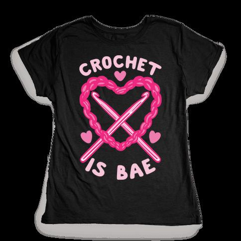 Crochet Is Bae Womens T-Shirt