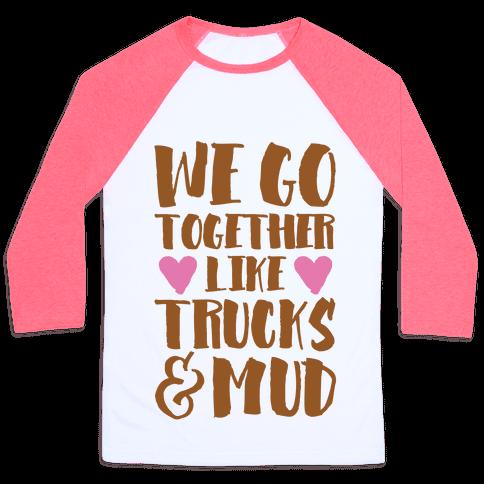 We Go Together Like Trucks & Mud