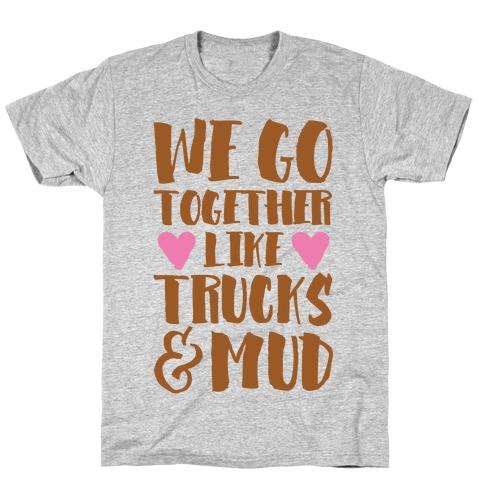 We Go Together Like Trucks & Mud T-Shirt