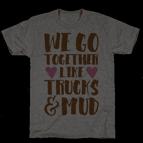 We Go Together Like Trucks & Mud Mens T-Shirt
