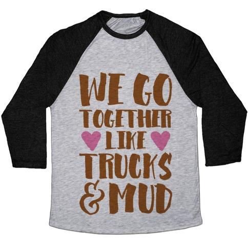 We Go Together Like Trucks & Mud Baseball Tee