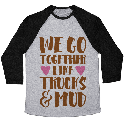 We Go Together Like Trucks & Mud Baseball Tee