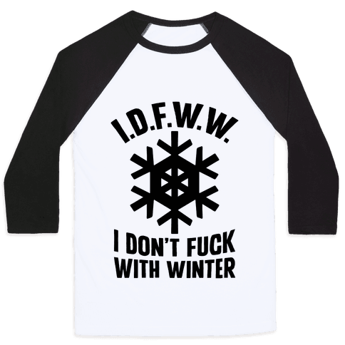 I.D.F.W.W. (I Don't F*** With Winter) Baseball Tee