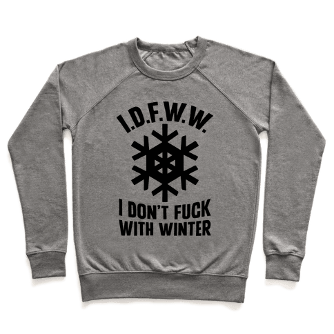 I.D.F.W.W. (I Don't F*** With Winter) Pullover
