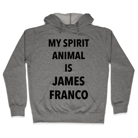 My Spirit Animal Is James Franco Hooded Sweatshirt