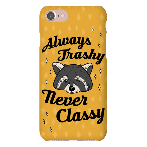 Always Trashy, Never Classy Phone Case