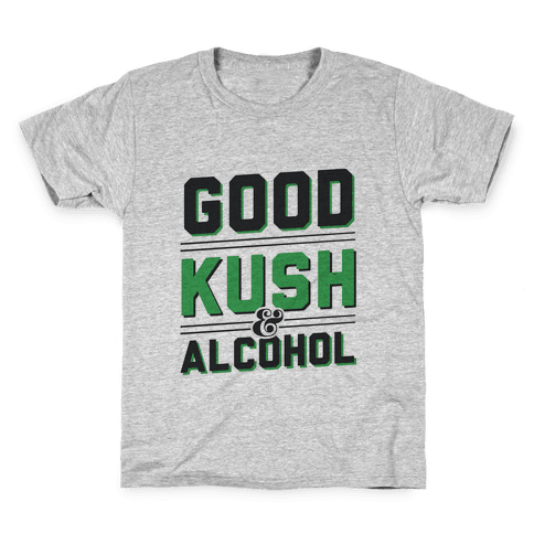 Good Kush & Alcohol Kids T-Shirt