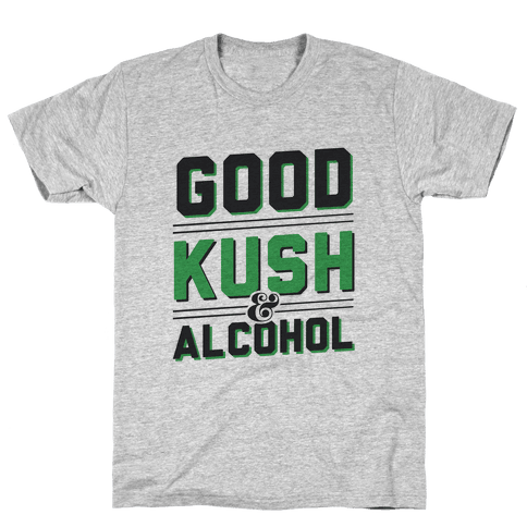 Good Kush & Alcohol Mens/Unisex T-Shirt
