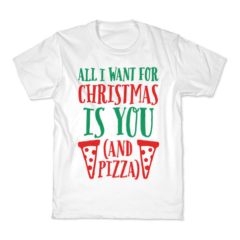 All I Want For Christmas is You (And Pizza) Kids T-Shirt