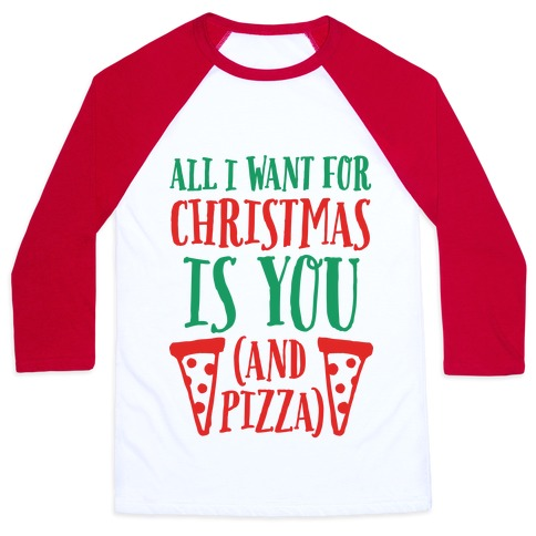 All I Want For Christmas is You (And Pizza) Baseball Tee