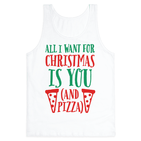 All I Want For Christmas is You (And Pizza) Tank Top