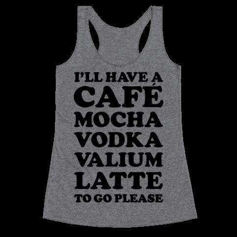 Cafe Mocha Vodka Valium Latte Racerback Tank Top