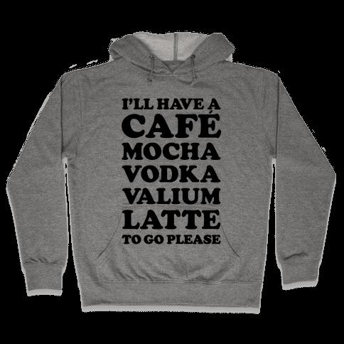 Cafe Mocha Vodka Valium Latte Hooded Sweatshirt