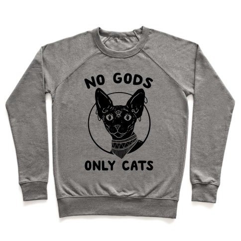 No Gods Only Cats Pullover