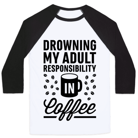 Drowning My Adult Responsibility In Coffee Baseball Tee