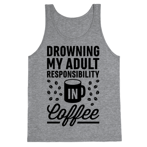 Drowning My Adult Responsibility In Coffee Tank Top