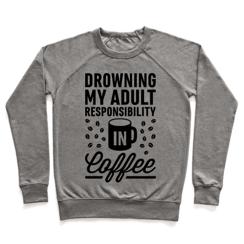Drowning My Adult Responsibility In Coffee Pullover