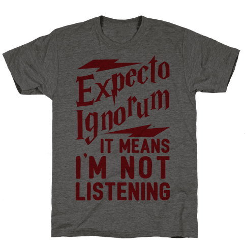 Expecto Ignorum - It Means I'm Not Listening