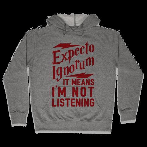 Expecto Ignorum - It Means I'm Not Listening Hooded Sweatshirt