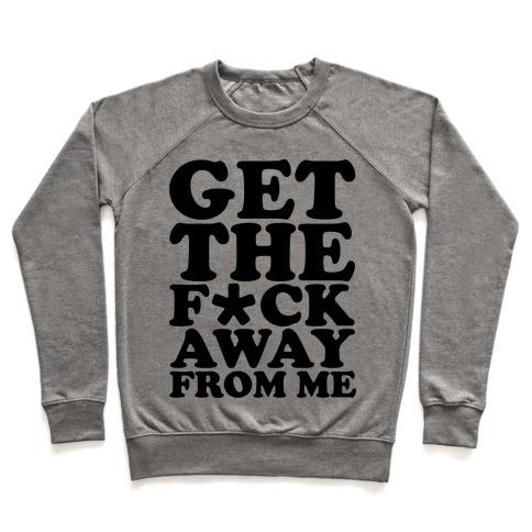 Get The F*** Away From Me (Censored) Pullover
