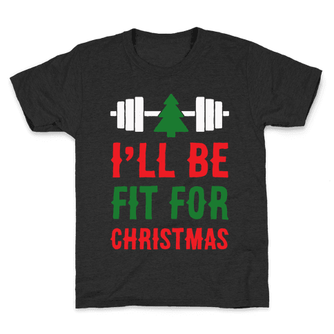 I'll Be Fit For Christmas Kids T-Shirt