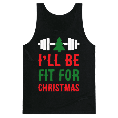 I'll Be Fit For Christmas Tank Top