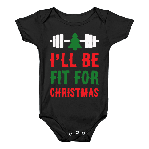 I'll Be Fit For Christmas Baby Onesy