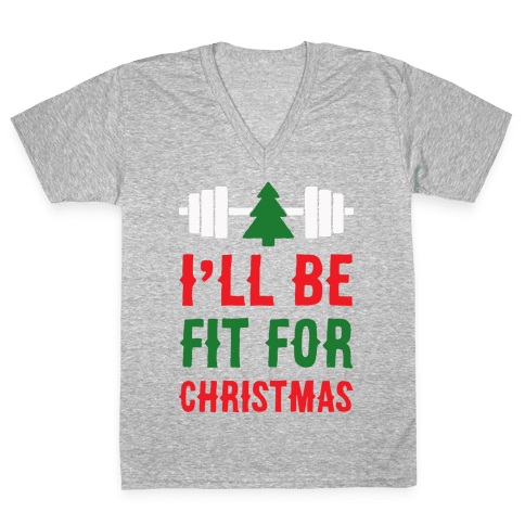 I'll Be Fit For Christmas V-Neck Tee Shirt