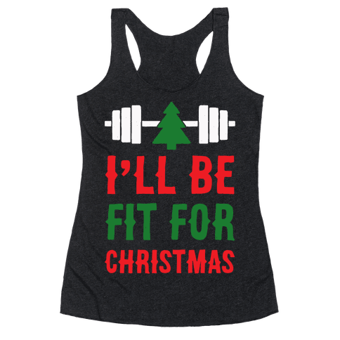 I'll Be Fit For Christmas Racerback Tank Top