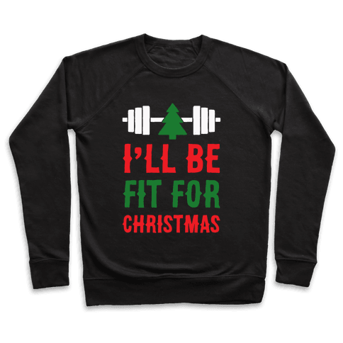 I'll Be Fit For Christmas Pullover
