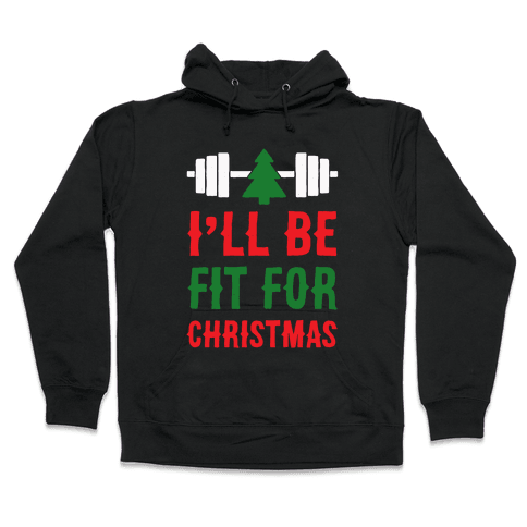 I'll Be Fit For Christmas Hooded Sweatshirt