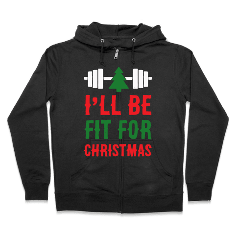 I'll Be Fit For Christmas Zip Hoodie