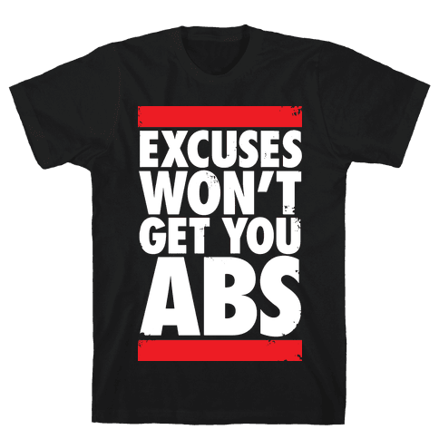 Excuses Won't Get You Abs Mens T-Shirt
