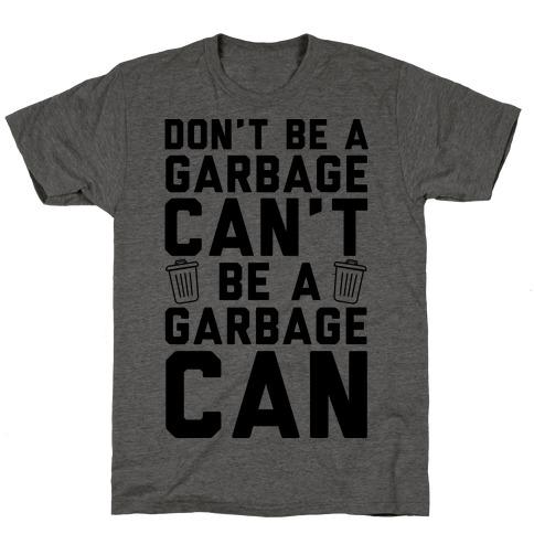 Don't Be A Garbage Can't Be A Garbage Can T-Shirt