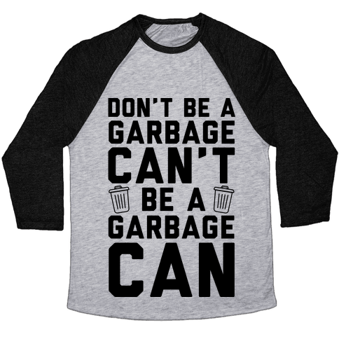 Don't Be A Garbage Can't Be A Garbage Can Baseball Tee