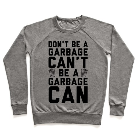 Don't Be A Garbage Can't Be A Garbage Can Pullover