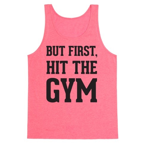 But First, Hit The Gym Tank Top